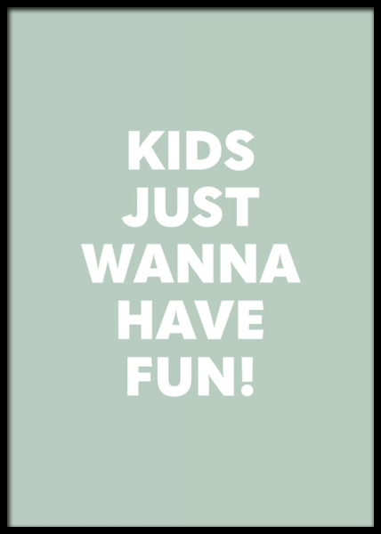 Kids Just Wanna Have Fun Poster in der Gruppe Poster / Kinder bei Desenio AB (13325)