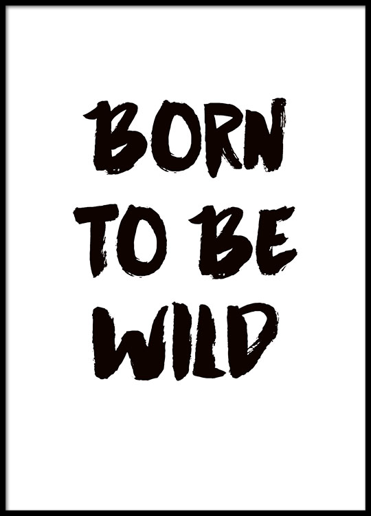 plakat mit dem text born to be wild in schwarz wei poster online. Black Bedroom Furniture Sets. Home Design Ideas
